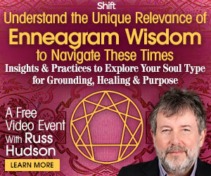 Understand the Unique Relevance of Enneagram Wisdom to Navigate These Times with Russ Hudson