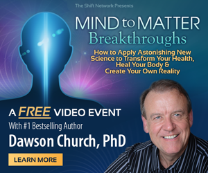 RSVP here for Mind to Matter Breakthroughs: How to Apply Astonishing New Science to Transform Your Health, Heal Your Body & Create Your Own Reality