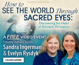 How to See the World Through Sacred Eyes: Discovering the Heart of Shamanic Perception