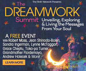 The Dreamwork Summit where a global gathering of leading dreamwork experts, renowned psychology professionals, and inspiring authors — including Robert Moss, Jean Shinoda-Bolen, Sandra Ingerman, Lynne McTaggart, Grace Cheptu, Grandmother Flordemayo, Toko-pa Turner, Andrew Holecek, and more