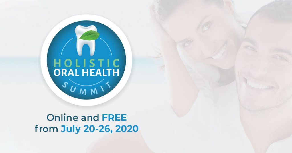 Watch Holistic Oral Health Summit from July 20-26, 2020