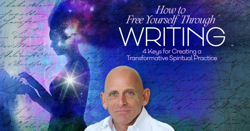 How to Free Yourself Through Writing: 4 Keys for Creating a Transformative Spiritual Practice