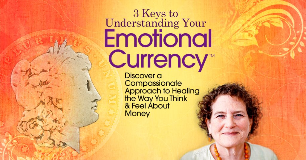 3 Keys to Understanding Your Emotional Currency: Discover a Compassionate Approach to Healing the Way You Think & Feel About Money