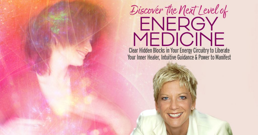 Discover the Next Level of Energy Medicine: Clear Hidden Blocks in Your Energy Circuitry to Liberate Your Inner Healer, Intuitive Guidance & Power to Manifest