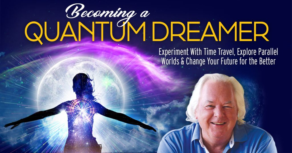 Becoming a Quantum Dreamer: Experiment with Time Travel, Explore Parallel Worlds & Change Your Future for the Better