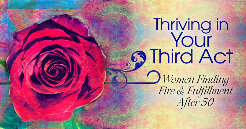 Thriving in Your Third Act: Women Finding Fire & Fulfillment After 50 — August 20-24