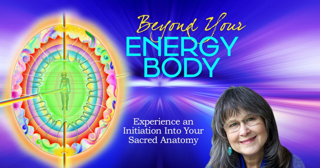 register for this FREE virtual event, here Beyond Your Energy Body: Experience an Initiation Into Your Sacred Anatomy