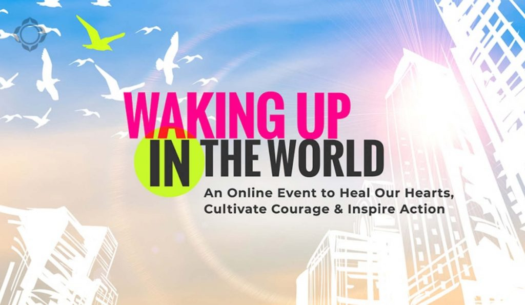 Waking up in the world - A Free Online Event to Heal Our Hearts, Cultivate Courage & Inspire Action - September 24–October 3, 2018