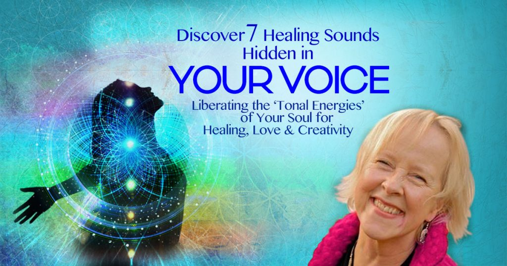Discover 7 Healing Sounds Hidden in Your Voice: Liberating the 'Tonal Energies' of Your Soul for Healing, Love & Creativity