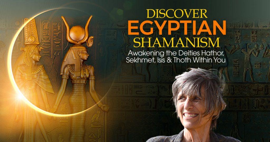 Discover Egyptian Shamanism: Awakening the Deities Hathor, Sekhmet, Isis & Thoth Within You