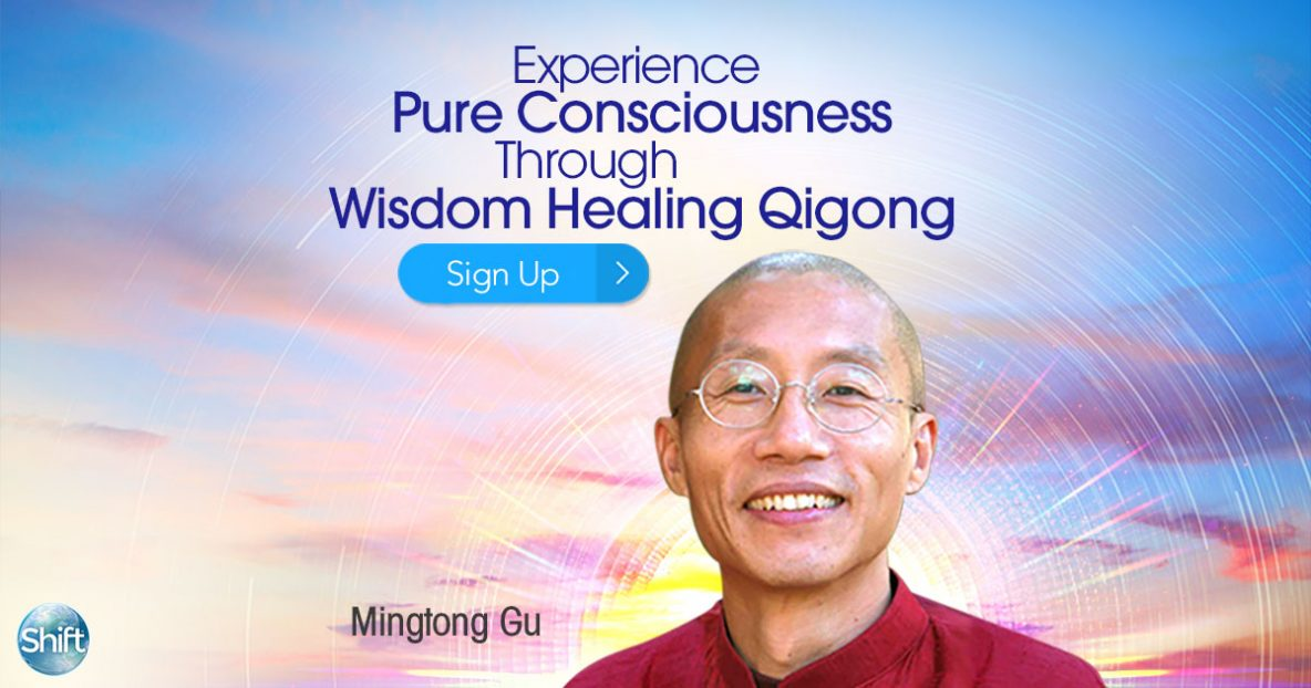 Experience Pure Consciousness Through Wisdom Healing Qigong 5 Mind-Body Practices for Awakening & Cultivating Chi for Total Physical & Spiritual Wellbeing