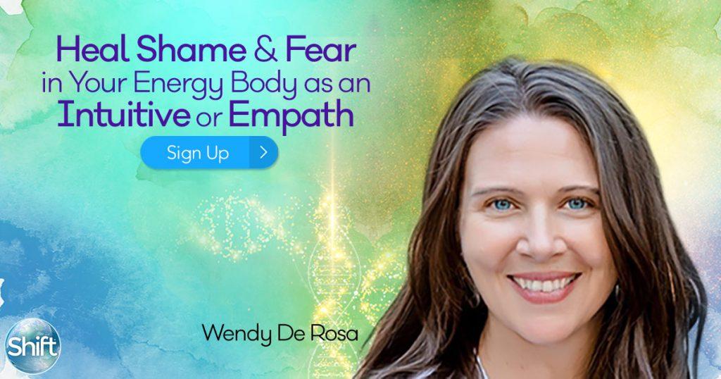 Intuitive Empath Transform Shame & Fear with Wendy De Rosa