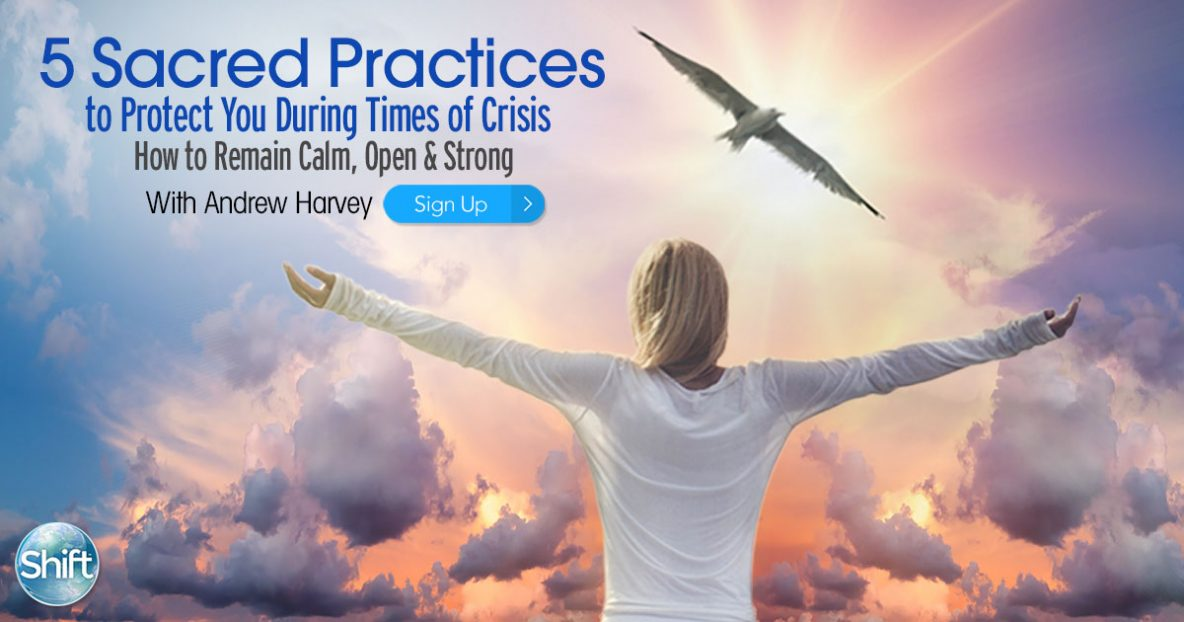 5 Sacred Practices to Protect You During Times of Crisis: How to Remain Calm, Open & Strong