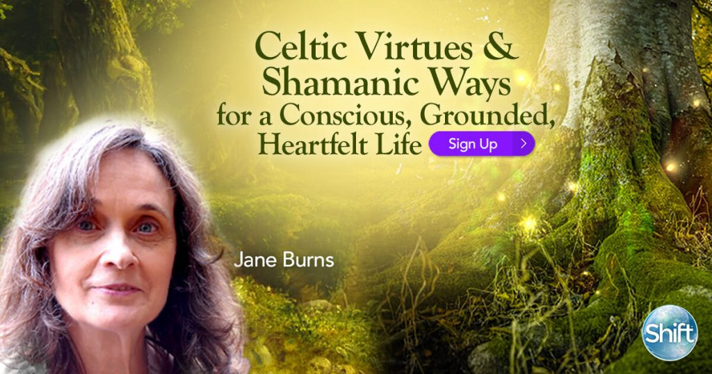 Celtic Virtues & Shamanic Ways for a Conscious, Grounded, Heartfelt Life with Jane Burns