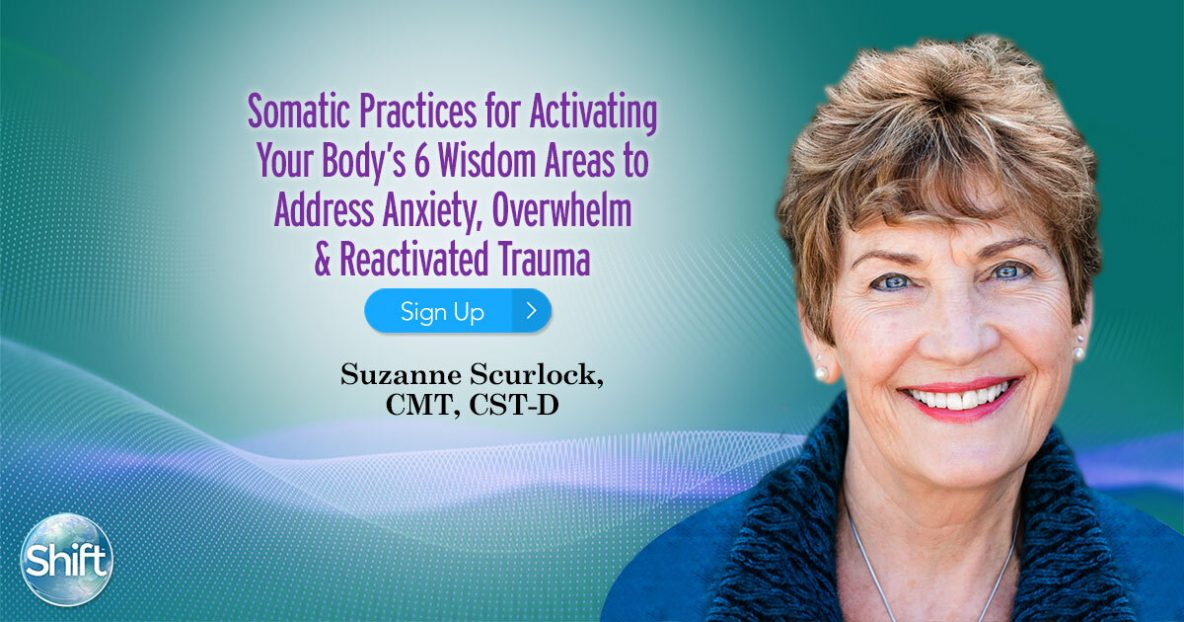 Somatic Practices for Activating Your Body's 6 Wisdom Areas to Address Anxiety, Overwhelm & Reactivated Trauma with Suzanne Scurlock