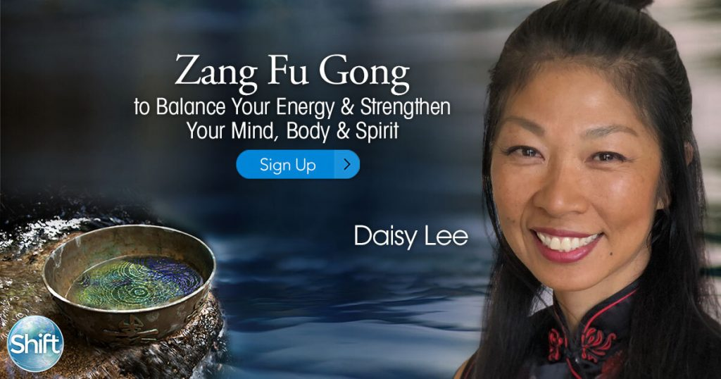 Join Zang Fu Gong Live Event Practices to Balance Your Energy & Strengthen Your Mind, Body & Spirit with Daisy Lee