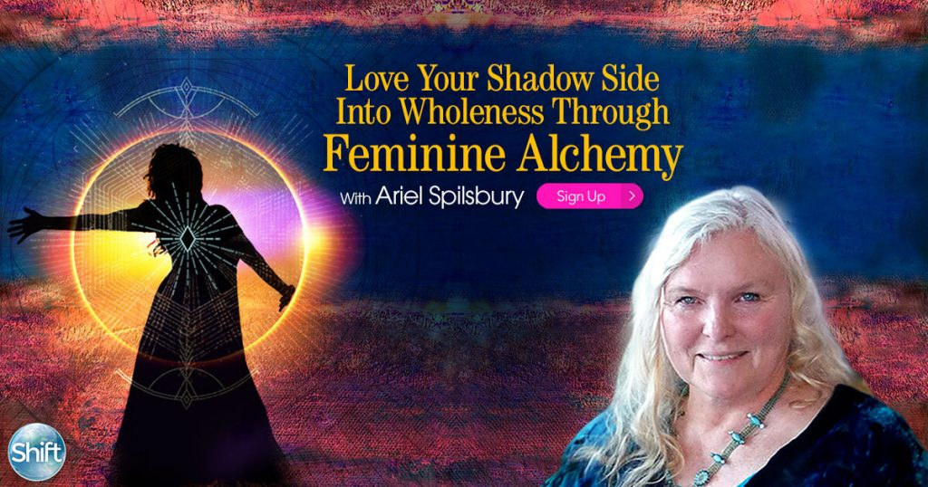 Love Your Shadow Side Into Wholeness Through Feminine Alchemy with Ariel Spilsbury