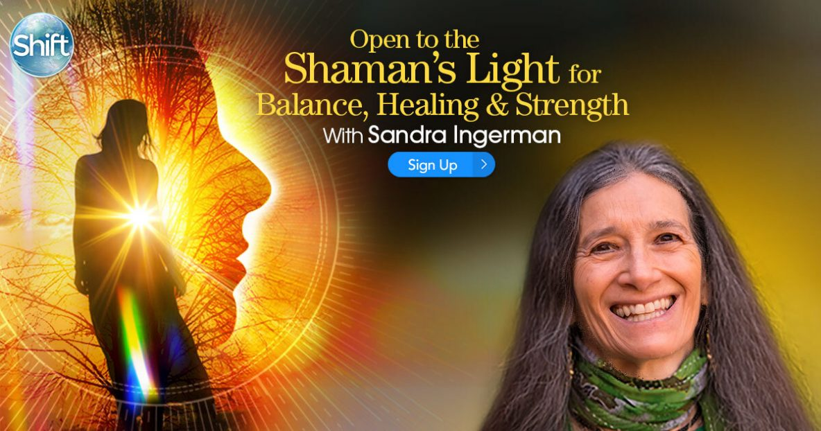 Open to the Shaman's Light for Balance, Healing & Strength with Sandra Ingerman