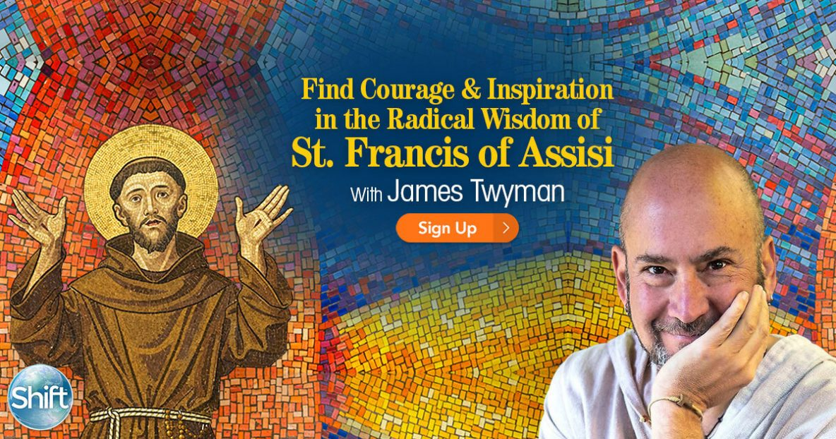 Find Courage & Inspiration in the Radical Wisdom of St. Francis of Assisi with James Twyman