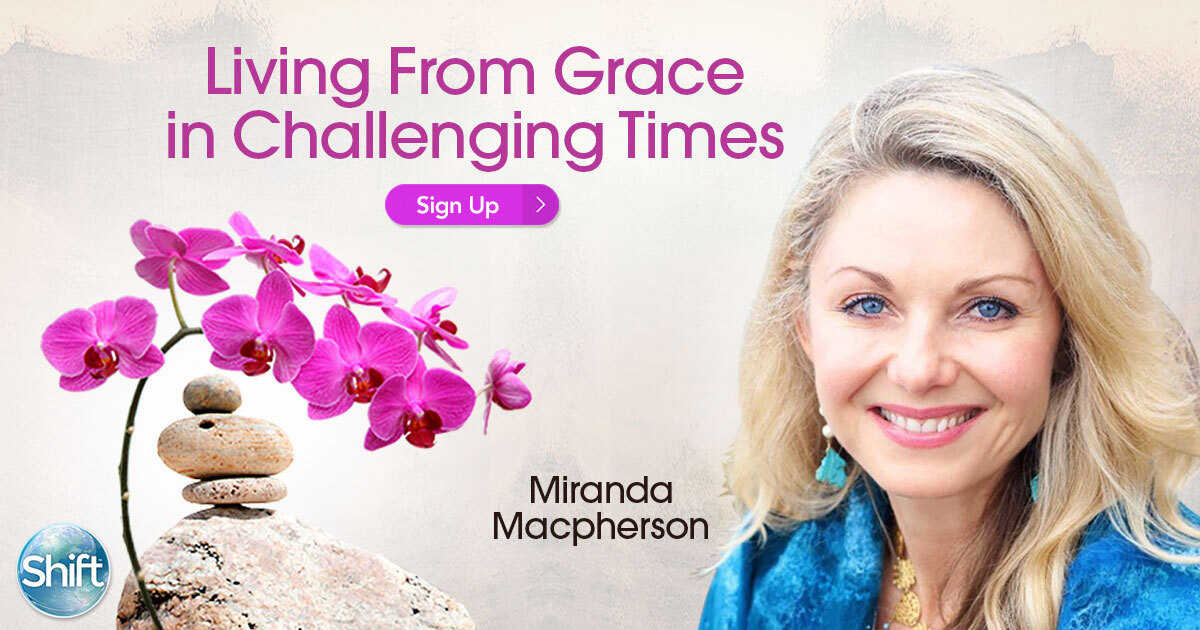 Living From Grace in Challenging Times with Miranda Macpherson
