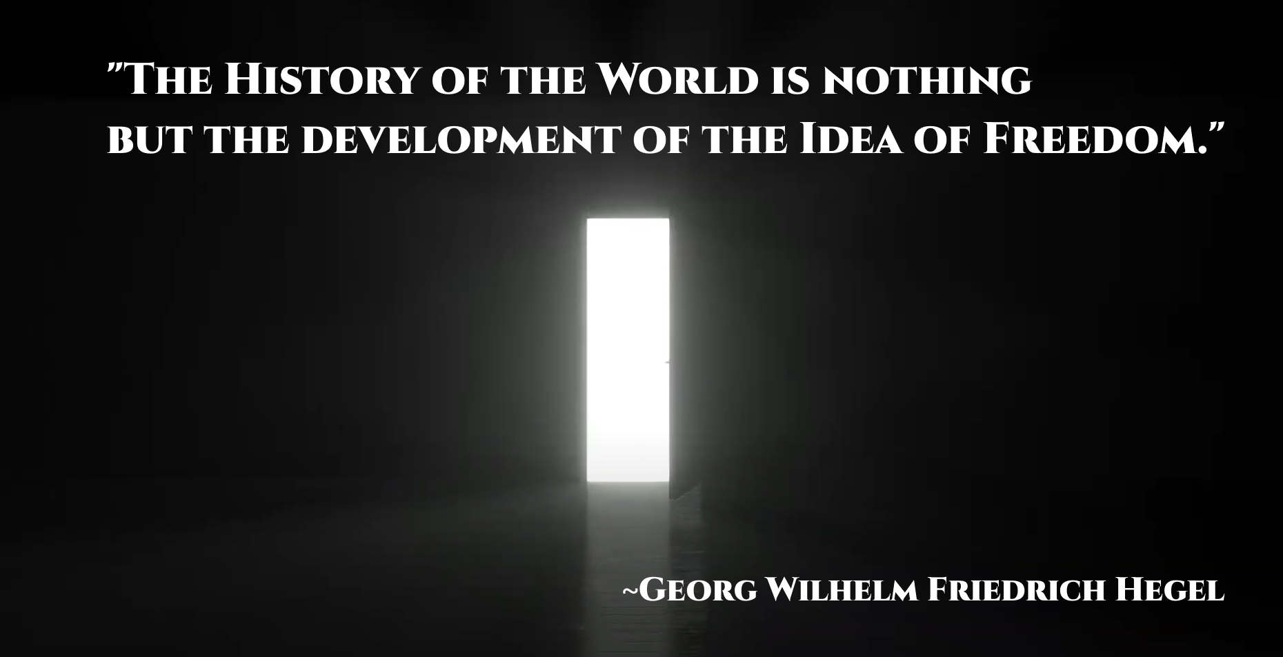The History of the World is nothing but the development of the Idea of Freedom