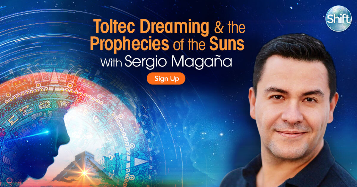 Experience Toltec Dreaming Practice & the Prophecies of the Suns with Sergio Magaña
