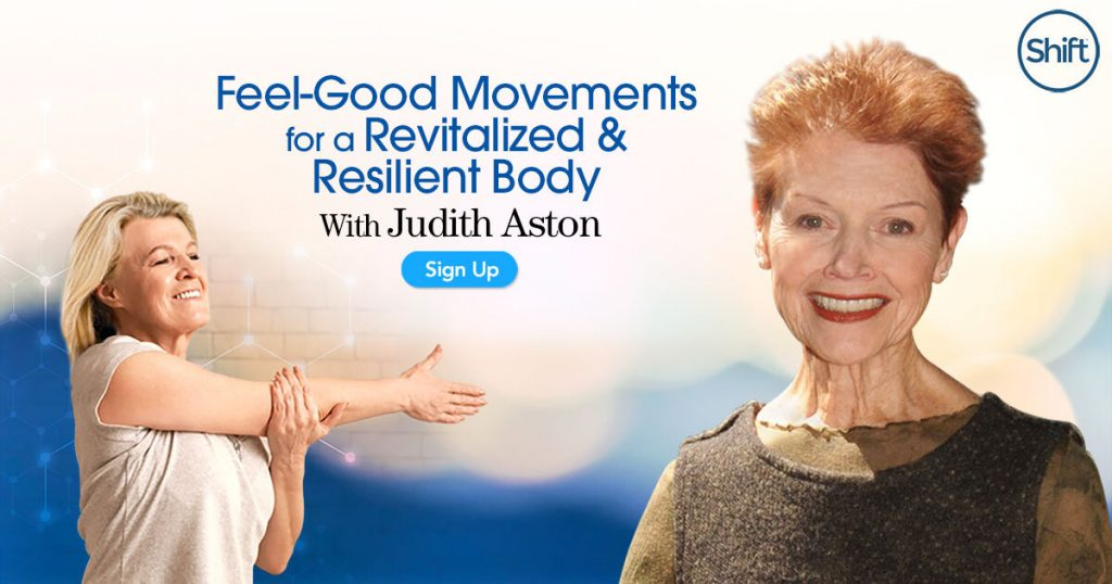 Feel Good Movements for a Revitalized & Resilient Body with Judith Aston