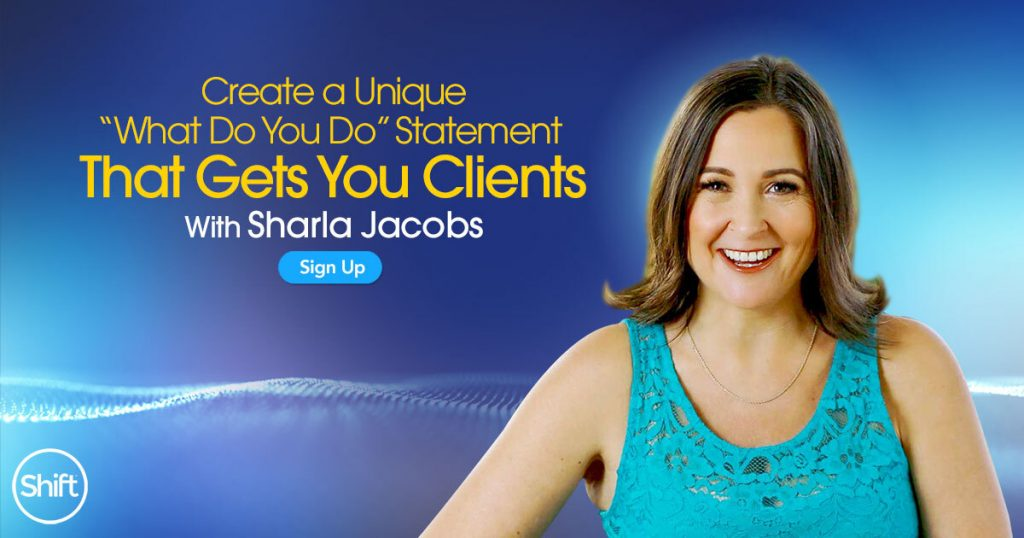 """How to Create a Unique """"What Do You Do"""" Statement That Gets You Clients with Sharla Jacobs"""
