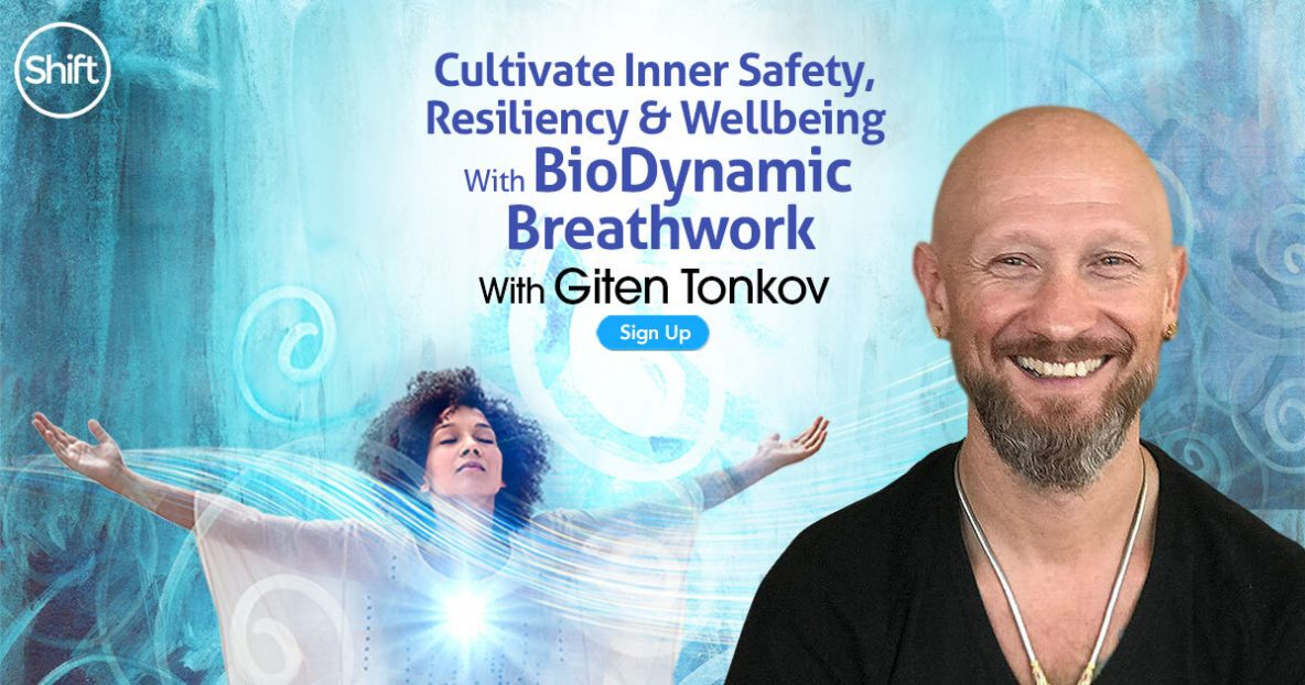 Cultivate Inner Safety, Resiliency & Wellbeing With BioDynamic Breathwork with Giten Tonkov