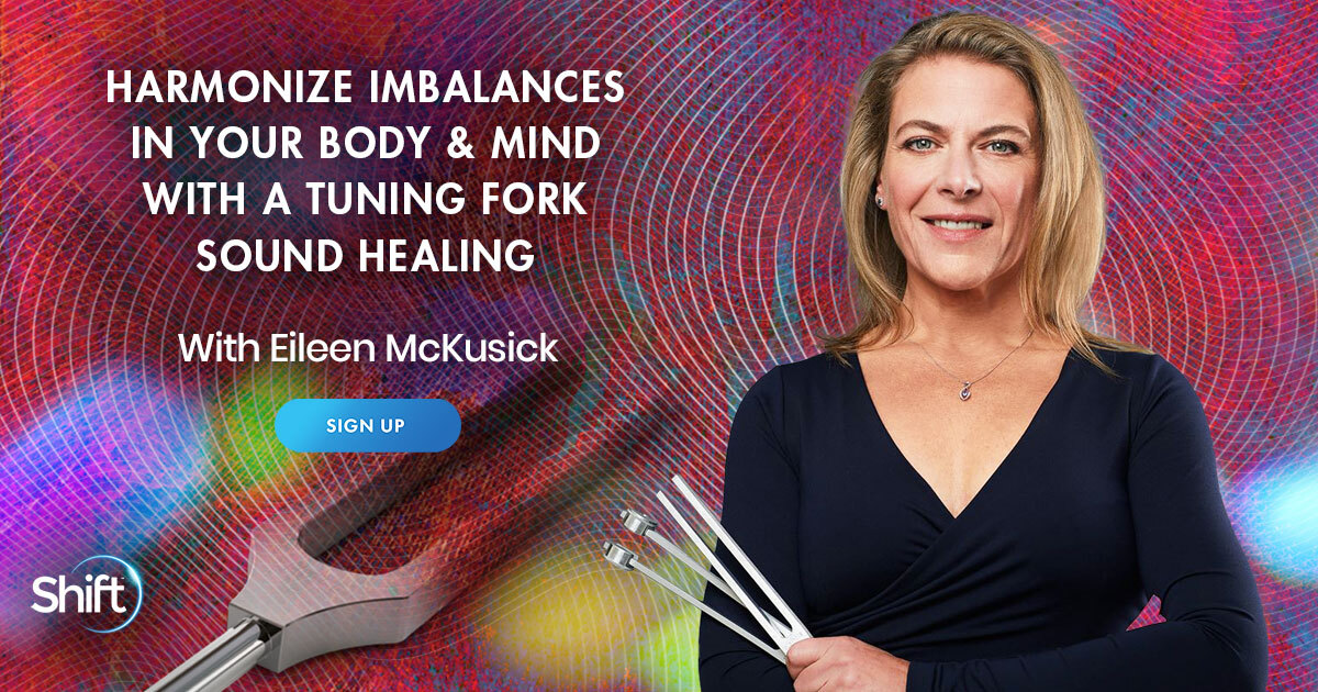 Harmonize Imbalances in Your Body & Mind With a Tuning Fork Sound Healing Raise Your Voltage & Capacity for Self-Love & Healing with sound-therapy pioneer Eileen McKusick
