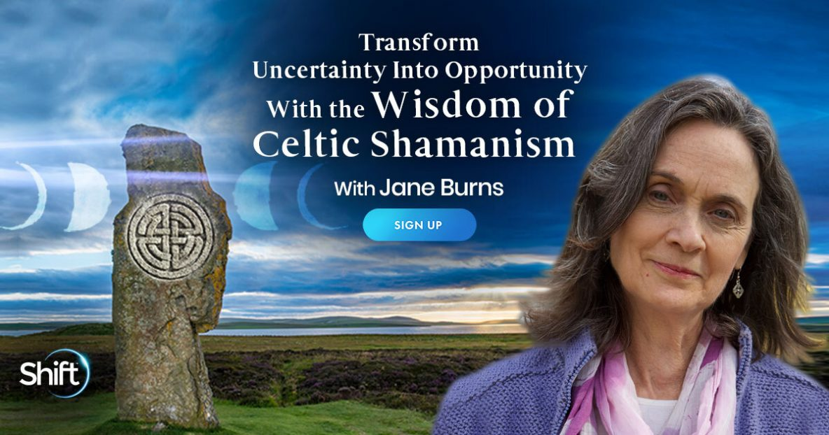 Celtic Shamanism with Jane Burns - Transform Uncertainty Into Opportunity