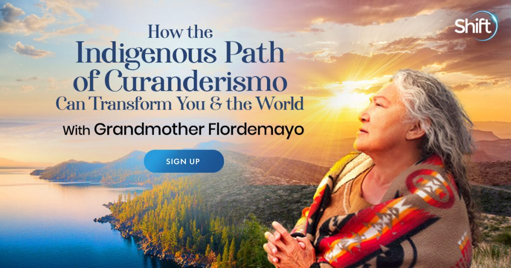 How the Indigenous Path of Curanderismo Can Transform You & the World: Receive Healing Prayers & a Sacred Water Ceremony Led by a Legendary Mayan Elder
