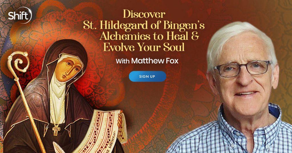 St. Hildegard of Bingen's Alchemies to Heal & Evolve Your Soul with Matthew Fox