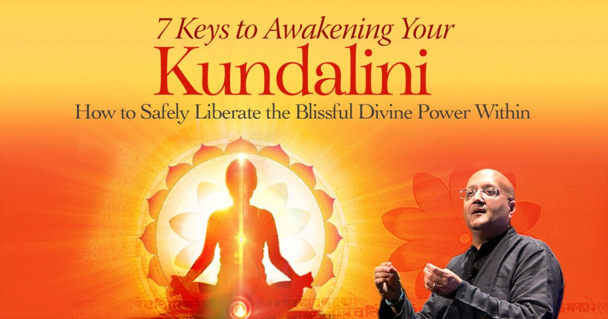 7 Keys to Awakening Your Kundalini How to Safely Liberate the Blissful Divine Power Within
