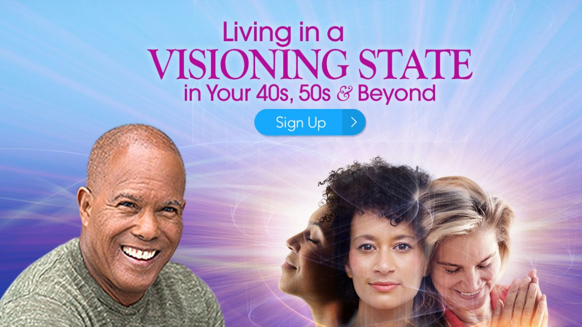 During Living in a Visioning State in Your 40s, 50s & Beyond, you'll discover the lessons, blessings, and gifts hidden in the four frequencies of your spiritual development — so you can truly live in a visioning state