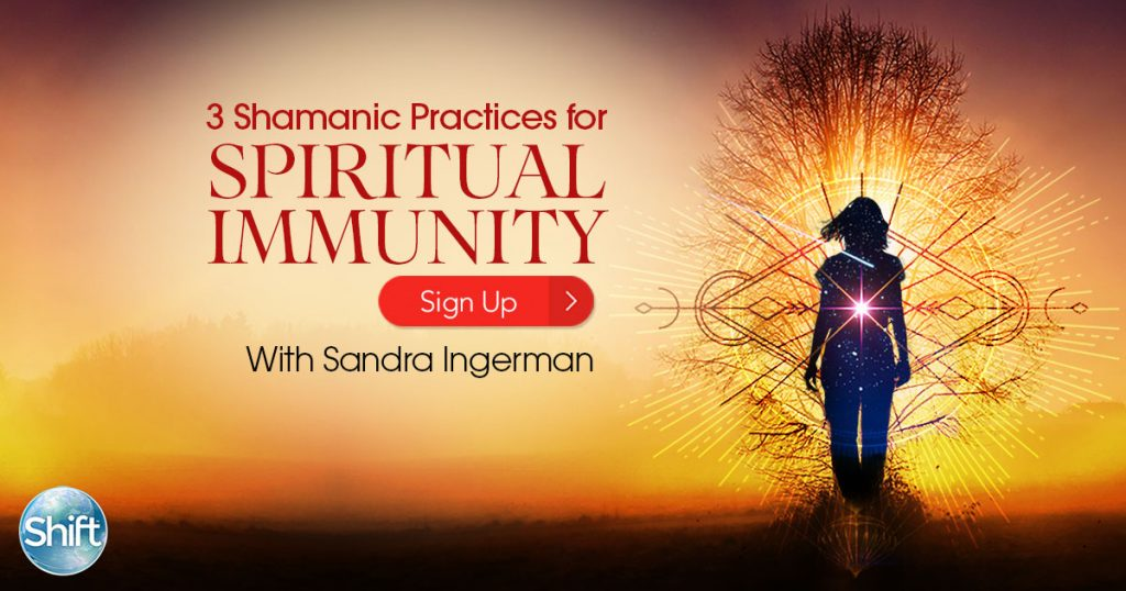 3 Shamanic Practices for Spiritual Immunity: How to Strengthen Your Health, Navigate Fear & Empower Your Community