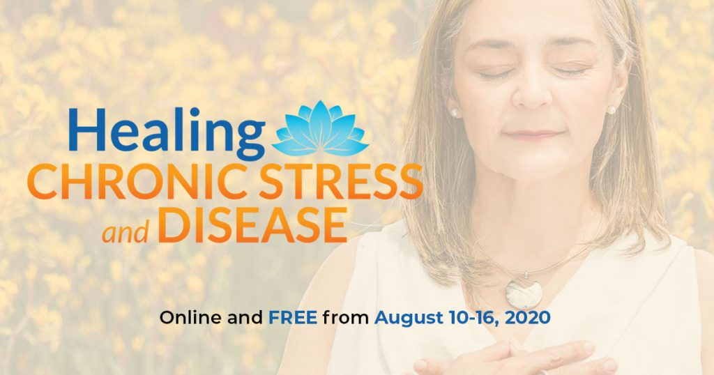 Join The Healing Chronic Stress and Disease Summit from August 10-16, 2020