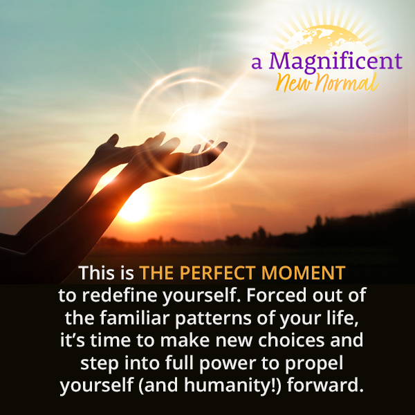 This is the Perfect moment to redefine yourself become magnificent new normal
