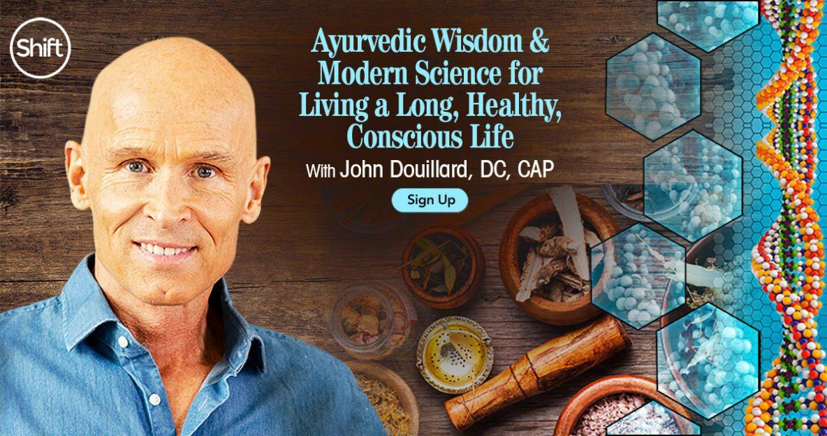 Ayurvedic Wisdom & Modern Science for Living a Long, Healthy, Conscious Life with John Douillard