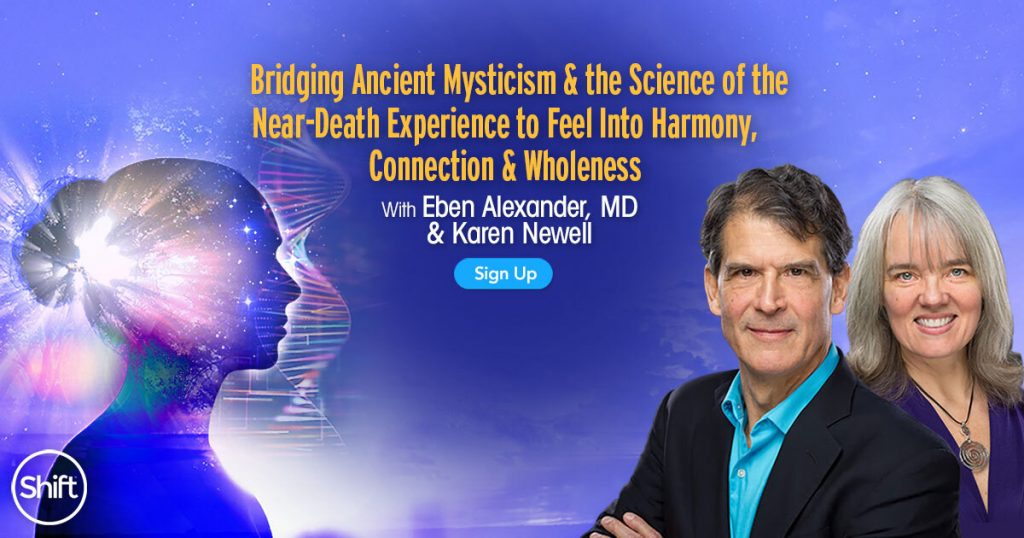 Bridging Ancient Mysticism & the Science of the Near-Death Experience to Feel Into Harmony, Connection & Wholeness with Eben Alexander and Karen Newell