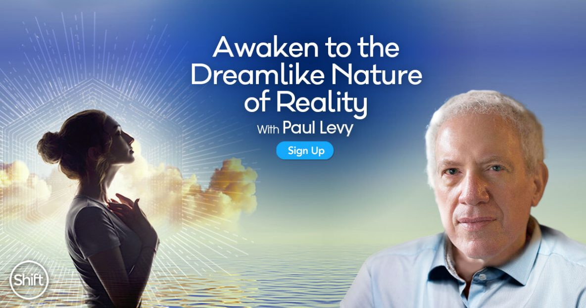 Awaken to the Dreamlike Nature of Reality with Paul Levy