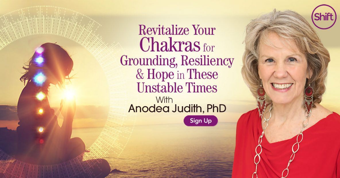 Revitalize Your Chakras for Grounding, Resiliency & Hope in These Unstable Times with Anodea Judith