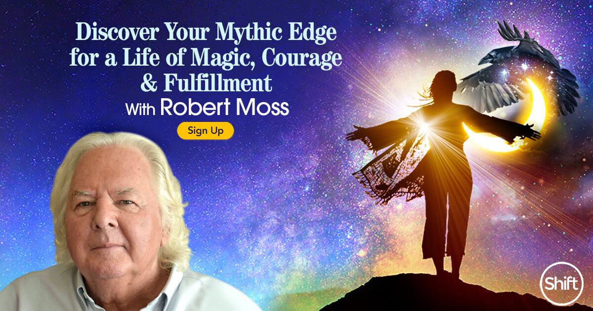 Discover Your Mythic Edge for a Life of Magic, Courage & Fulfillment with Robert Moss