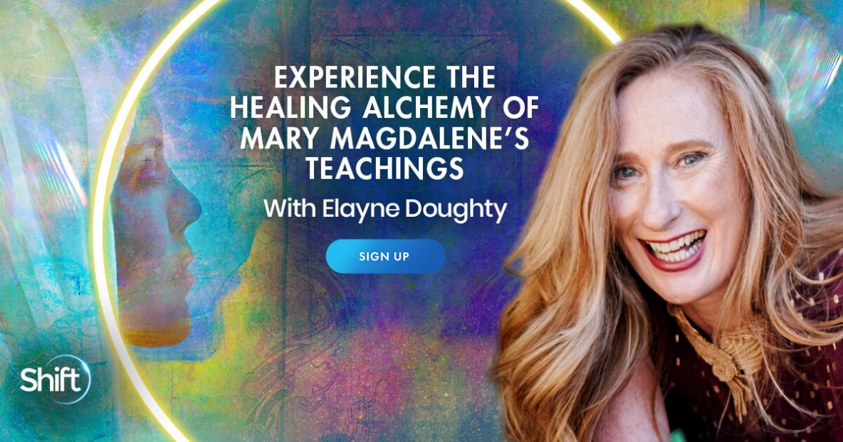 Experience the Healing Alchemy of Mary Magdalene's Teachings with Elayne Doughty